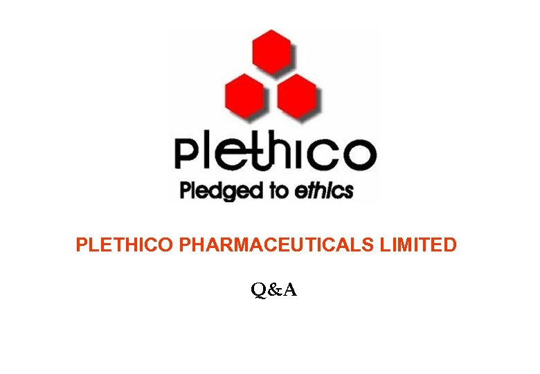 PLETHICO PHARMACEUTICALS LIMITED Q&A