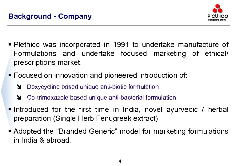 Background - Company § Plethico was incorporated in 1991 to undertake manufacture of Formulations