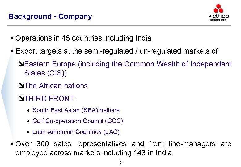 Background - Company § Operations in 45 countries including India § Export targets at