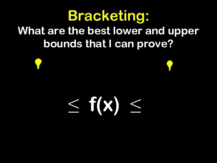 Bracketing: What are the best lower and upper bounds that I can prove? [