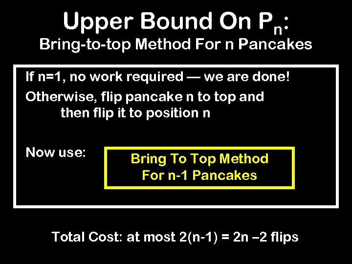 Upper Bound On Pn: Bring-to-top Method For n Pancakes If n=1, no work required