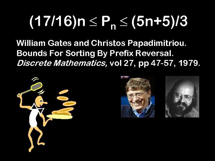 (17/16)n Pn (5 n+5)/3 William Gates and Christos Papadimitriou. Bounds For Sorting By Prefix