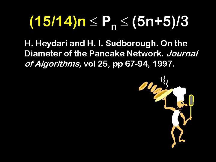 (15/14)n Pn (5 n+5)/3 H. Heydari and H. I. Sudborough. On the Diameter of
