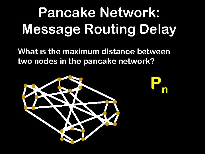 Pancake Network: Message Routing Delay What is the maximum distance between two nodes in
