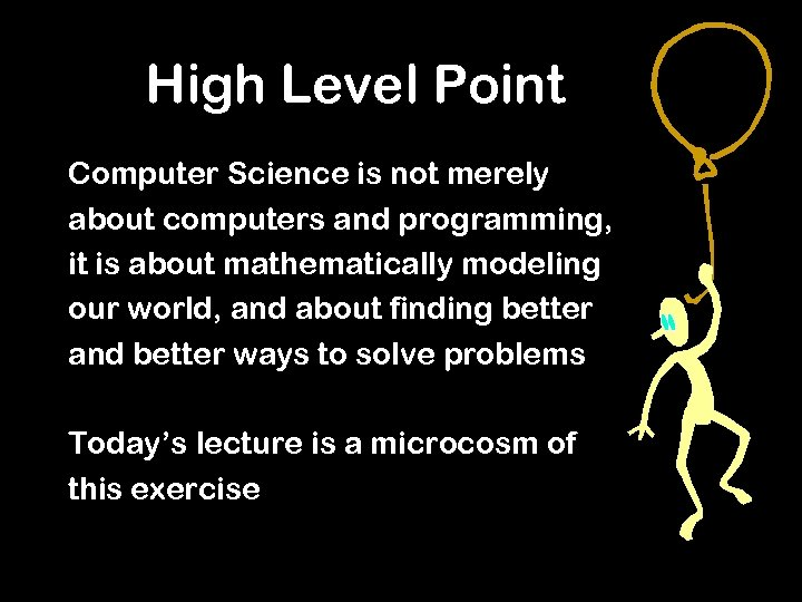 High Level Point Computer Science is not merely about computers and programming, it is