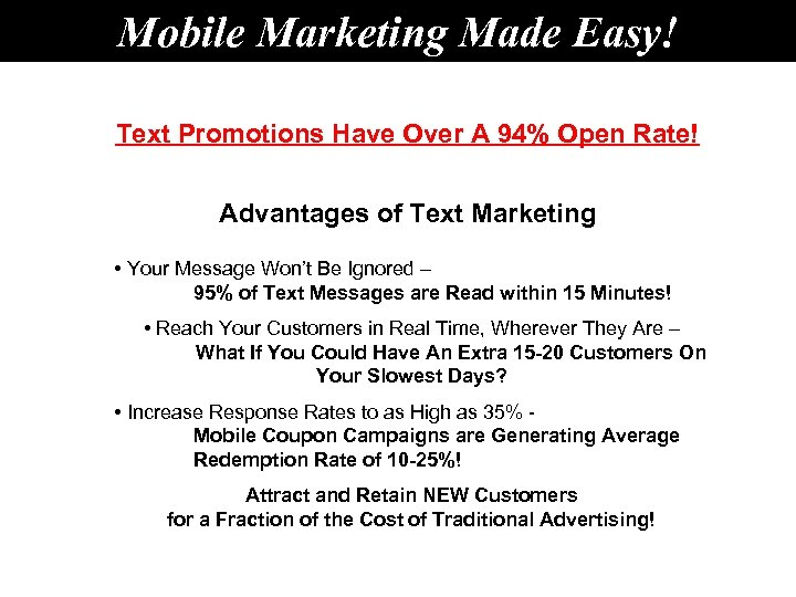 Mobile Marketing Made Easy! Text Promotions Have Over A 94% Open Rate! Advantages of