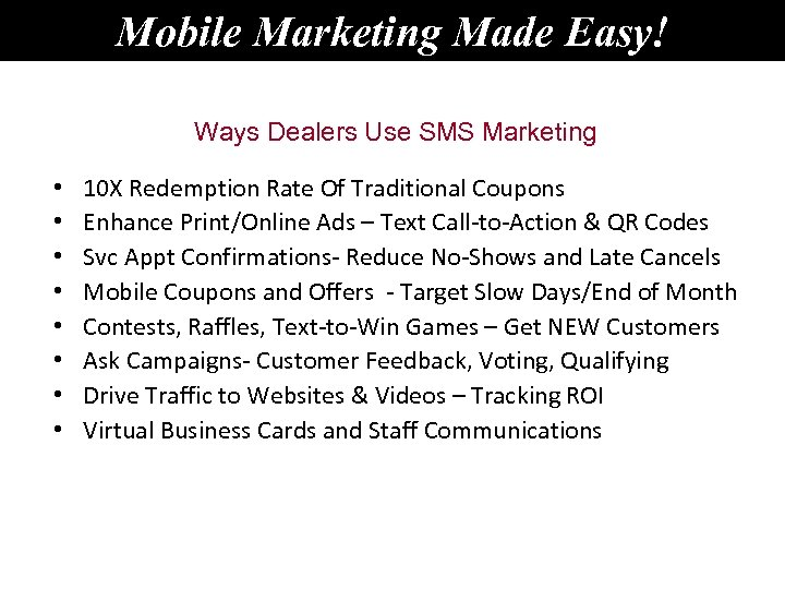 Mobile Marketing Made Easy! Ways Dealers Use SMS Marketing • • 10 X Redemption