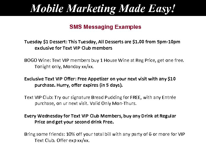 Mobile Marketing Made Easy! SMS Messaging Examples Tuesday $1 Dessert: This Tuesday, All Desserts
