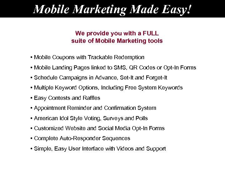 Mobile Marketing Made Easy! We provide you with a FULL suite of Mobile Marketing