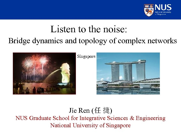 Listen to the noise: Bridge dynamics and topology of complex networks Singapore Jie Ren