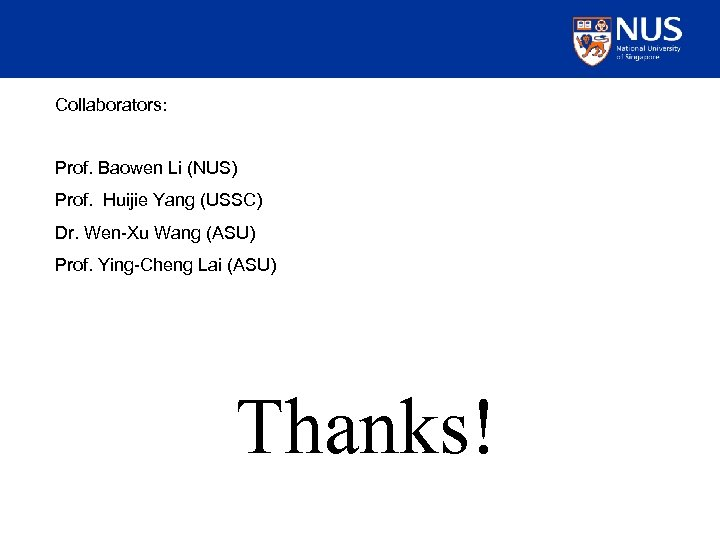 Collaborators: Prof. Baowen Li (NUS) Prof. Huijie Yang (USSC) Dr. Wen-Xu Wang (ASU) Prof.