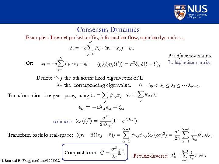 Consensus Dynamics Examples: Internet packet traffic, information flow, opinion dynamics… P: adjacency matrix L:
