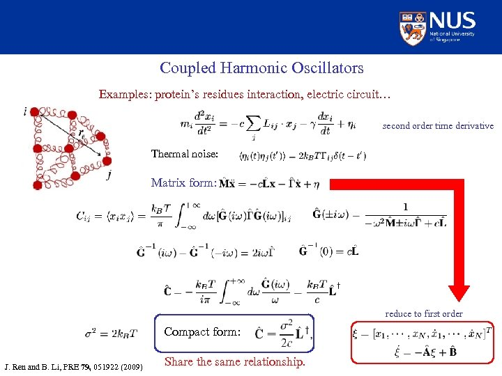 Coupled Harmonic Oscillators Examples: protein's residues interaction, electric circuit… second order time derivative Thermal