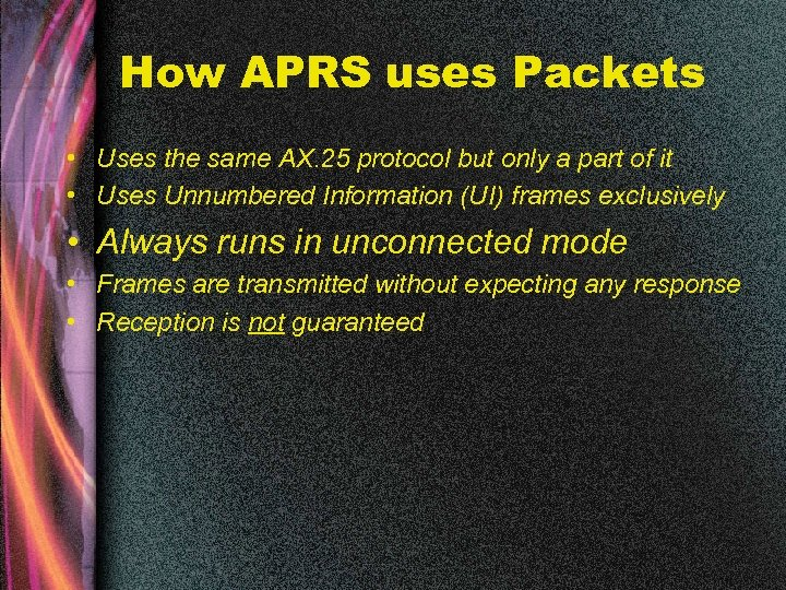 How APRS uses Packets • Uses the same AX. 25 protocol but only a