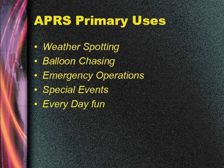 APRS Primary Uses • • • Weather Spotting Balloon Chasing Emergency Operations Special Events