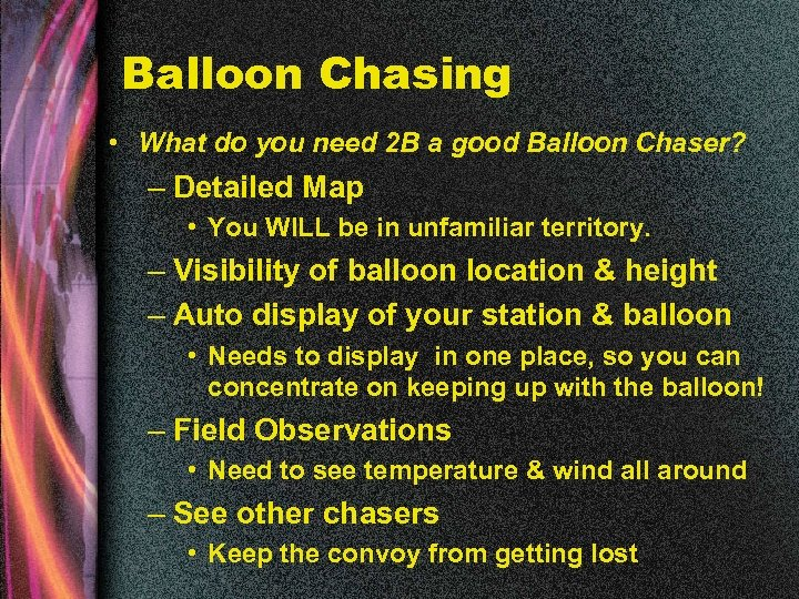 Balloon Chasing • What do you need 2 B a good Balloon Chaser? –