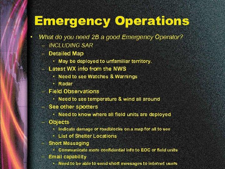 Emergency Operations • What do you need 2 B a good Emergency Operator? –
