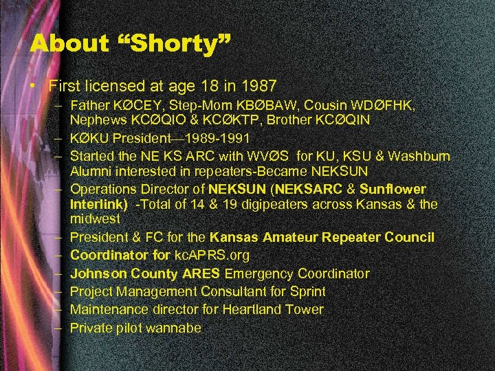 "About ""Shorty"" • First licensed at age 18 in 1987 – Father KØCEY, Step-Mom"
