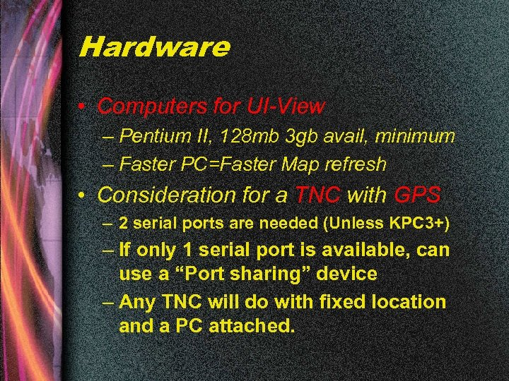 Hardware • Computers for UI-View – Pentium II, 128 mb 3 gb avail, minimum