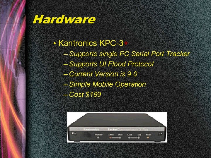 Hardware • Kantronics KPC-3+ – Supports single PC Serial Port Tracker – Supports UI