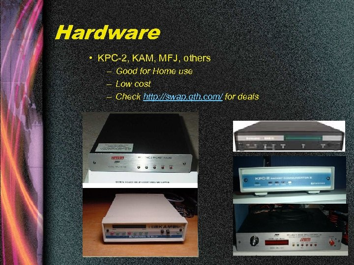 Hardware • KPC-2, KAM, MFJ, others – Good for Home use – Low cost