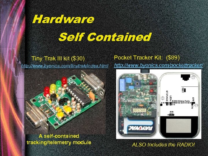 Hardware Self Contained Tiny Trak III kit ($30) http: //www. byonics. com/tinytrak/index. html A