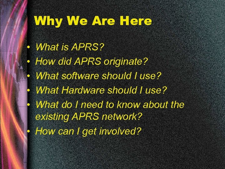 Why We Are Here • • • What is APRS? How did APRS originate?