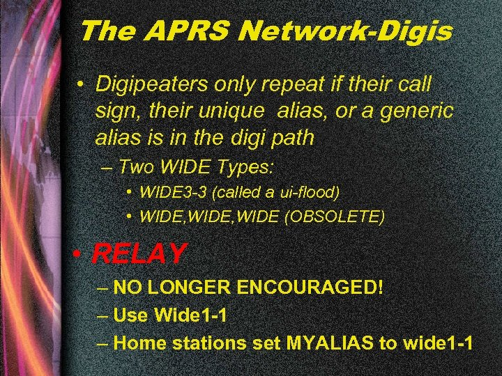 The APRS Network-Digis • Digipeaters only repeat if their call sign, their unique alias,