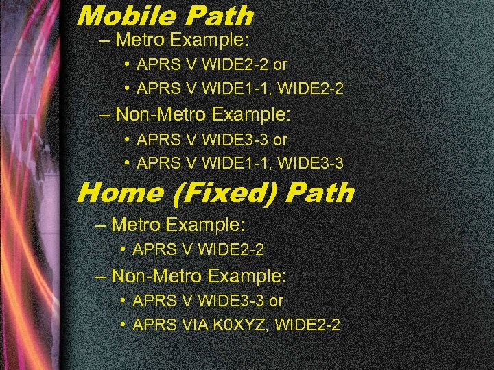 Mobile Path – Metro Example: • APRS V WIDE 2 -2 or • APRS