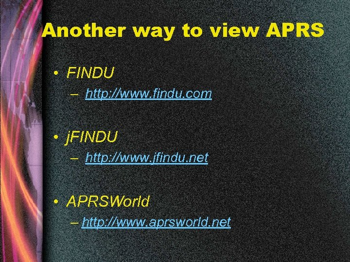 Another way to view APRS • FINDU – http: //www. findu. com • j.