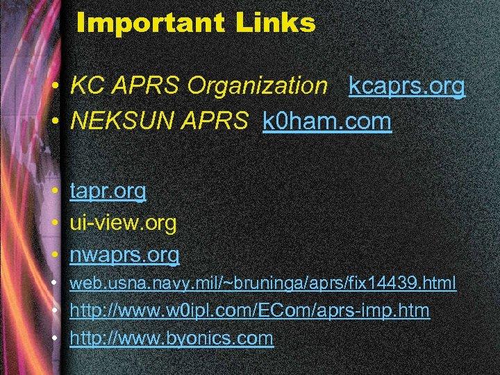 Important Links • KC APRS Organization kcaprs. org • NEKSUN APRS k 0 ham.