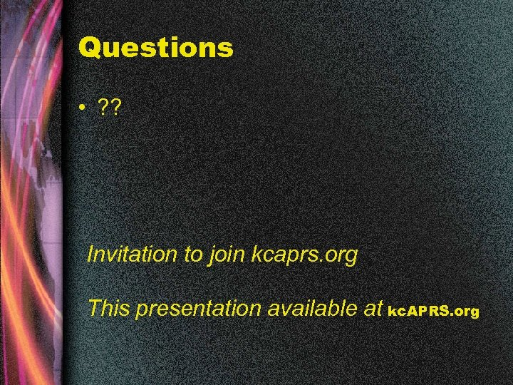 Questions • ? ? Invitation to join kcaprs. org This presentation available at kc.