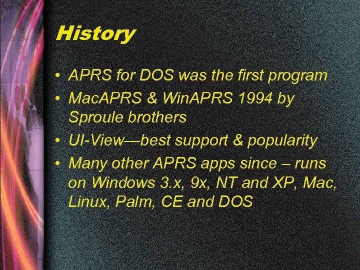 History • APRS for DOS was the first program • Mac. APRS & Win.