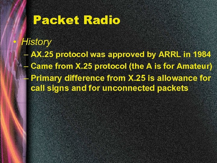 Packet Radio • History – AX. 25 protocol was approved by ARRL in 1984
