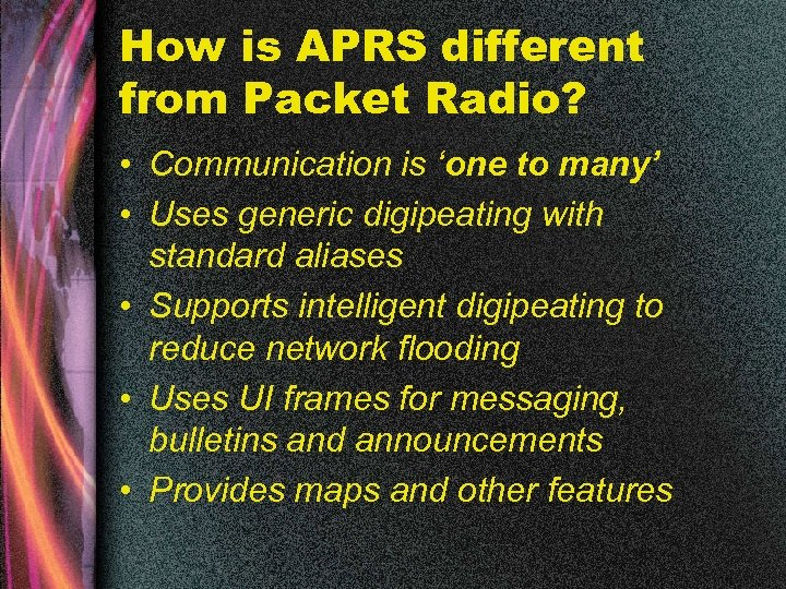 How is APRS different from Packet Radio? • Communication is 'one to many' •