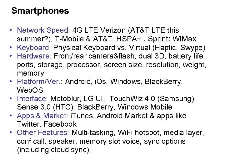 Smartphones • Network Speed: 4 G LTE Verizon (AT&T LTE this summer? ), T-Mobile