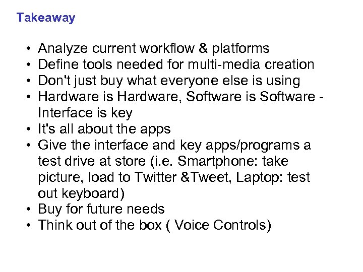 Takeaway • • Analyze current workflow & platforms Define tools needed for multi-media creation