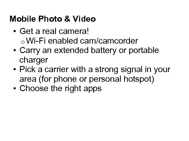 Mobile Photo & Video • Get a real camera! o Wi-Fi enabled cam/camcorder •