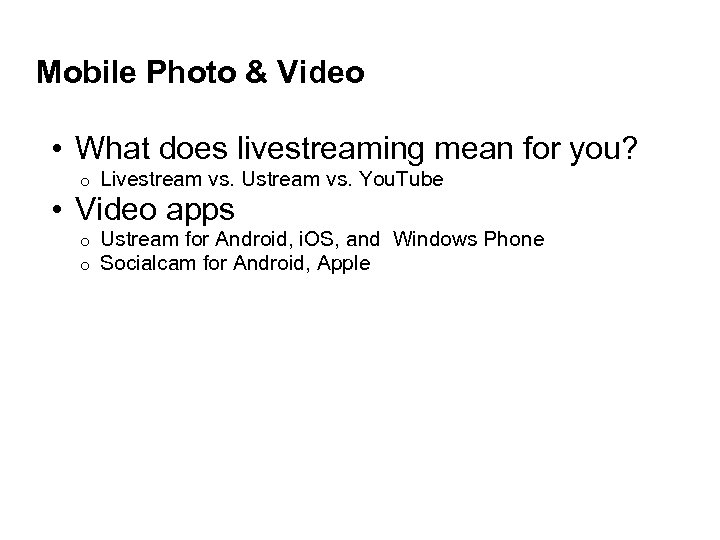 Mobile Photo & Video • What does livestreaming mean for you? o Livestream vs.