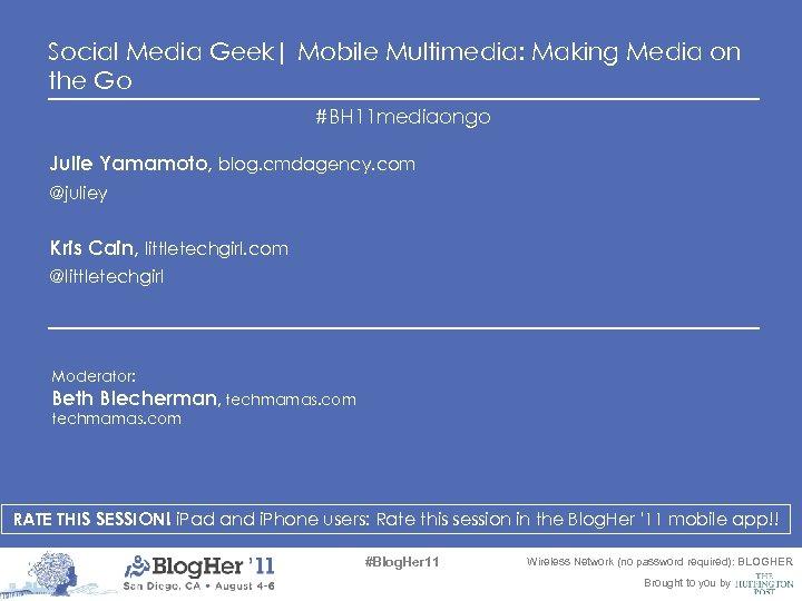 Social Media Geek| Mobile Multimedia: Making Media on the Go #BH 11 mediaongo Julie