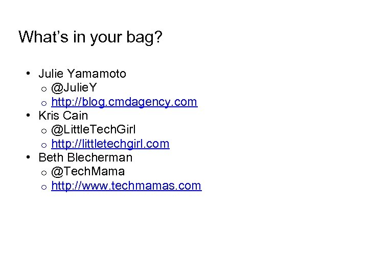 What's in your bag? • Julie Yamamoto o @Julie. Y o http: //blog. cmdagency.