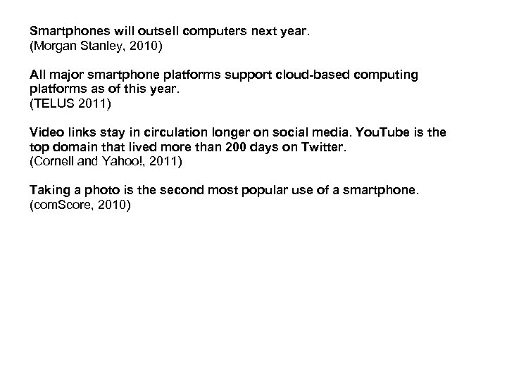 Smartphones will outsell computers next year. (Morgan Stanley, 2010) All major smartphone platforms support
