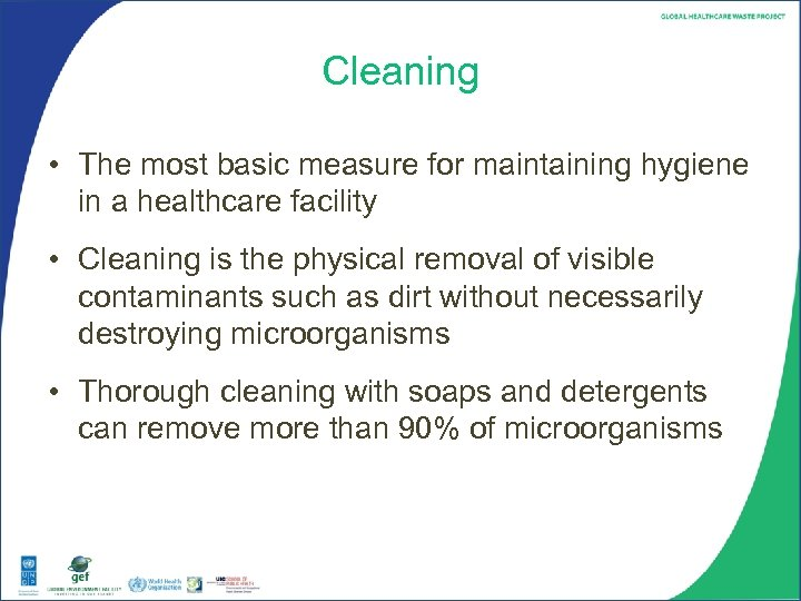 Cleaning • The most basic measure for maintaining hygiene in a healthcare facility •