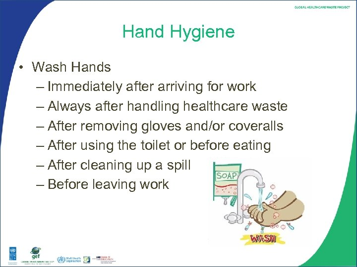 Hand Hygiene • Wash Hands – Immediately after arriving for work – Always after