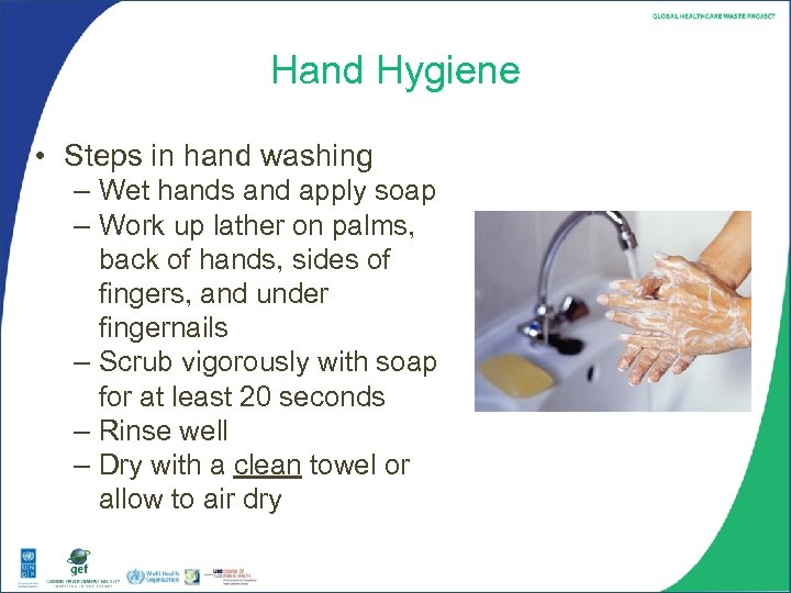 Hand Hygiene • Steps in hand washing – Wet hands and apply soap –