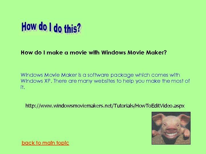 How do I make a movie with Windows Movie Maker? Windows Movie Maker is