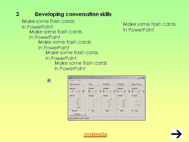 3 Developing conversation skills Make some flash cards in Power. Point contents Make some