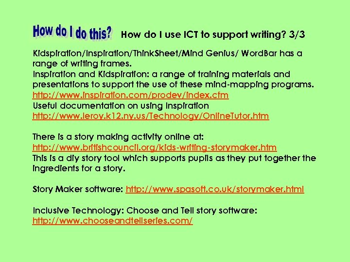 How do I use ICT to support writing? 3/3 Kidspiration/Inspiration/Think. Sheet/Mind Genius/ Word. Bar