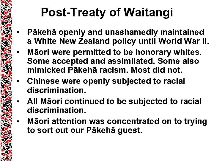Post-Treaty of Waitangi • Pākehā openly and unashamedly maintained a White New Zealand policy