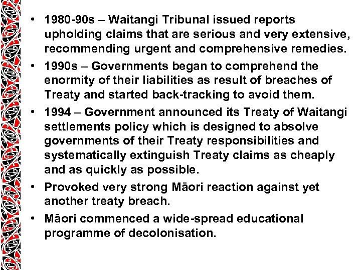 • 1980 -90 s – Waitangi Tribunal issued reports upholding claims that are